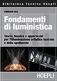 Fondamenti di luministica: Teoria, tecnica e apparecchi per l'illuminazione artistica teatrale e dello spettacolo