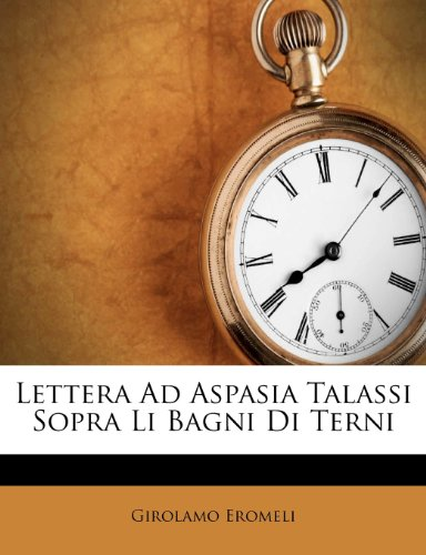 Lettera Ad Aspasia Talassi Sopra Li Bagni Di Terni