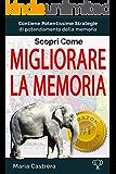 Scopri Come Migliorare la Memoria: rafforza la tua memoria con queste pontentissime tecniche di memorizzazione veloce (I Segreti della Mente Vol. 1)