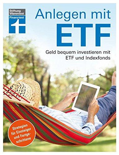 Anlegen mit ETF: Geld bequem investieren mit ETF und Indexfonds - Handbuch für Einsteiger und Fortgeschrittene von Stiftung Warentest