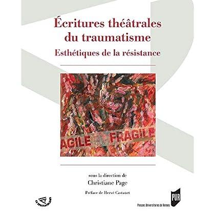 Ecritures théâtrales du traumatisme: Esthétiques de la résistance (Spectaculaire | Théâtre)