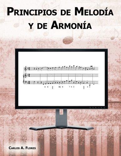 Principios de Melodía y de Armonía por Carlos A Flores PhD