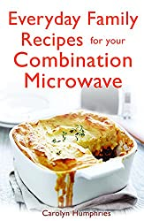 Everyday Family Recipes For Your Combination Microwave: Healthy, nutritious family meals that will save you money and time