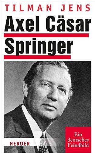 Axel Cäsar Springer: Ein deutsches Feindbild