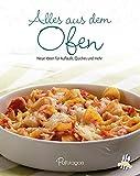 Alles aus dem Ofen: Neue Ideen für Aufläufe, Quiches und mehr (Leicht gemacht)