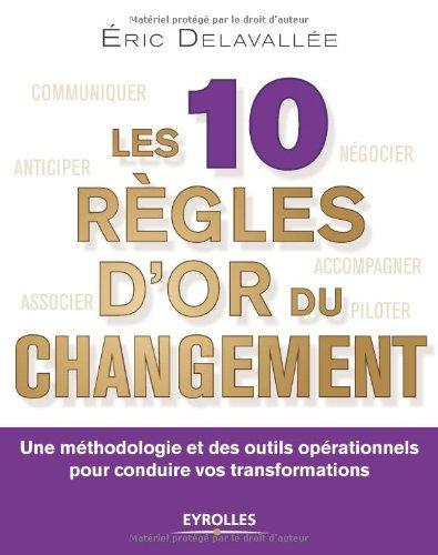 les-10-rgles-d-39-or-du-changement-une-mthodologie-et-des-outils-oprationnels-pour-conduire-vos-transformations