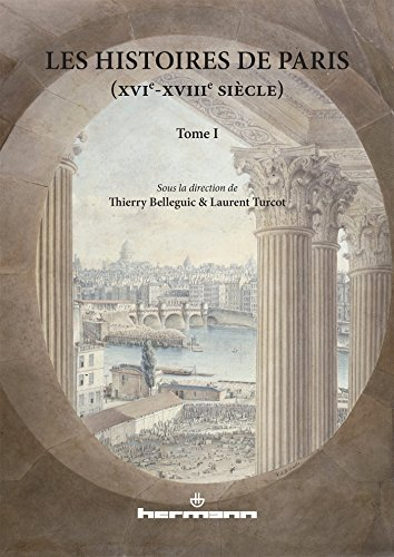 Les Histoires de Paris, XVIe-XVIIIe siècle, tome 1
