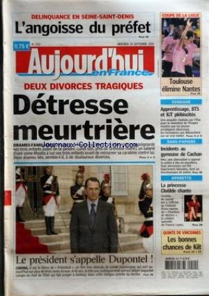 AUJOURD'HUI EN FRANCE [No 1752] du 20/09/2006 - DELINQUANCE EN SEINE SAINT DENIS - L'ANGOISSE DU PREFET - COUPE DE LA LIGUE - TOULOUSE ELIMINE NANTES - SONDAGE - APPRENTISSAGE BTS ET IUT PLEBISCITES - SANS PAPIERS - INCIDENTS AU GYMNASE DE CACHAN - OPERETTE - LA PRINCESSE CLOTILDE CHANTE - QUINTE DE VINCENNES - LES BONNES CHANCES DE KILT - DEUX DIVORCES TRAGIQUES - DETRESSE MEURTRIERE - DRAMES FAMILIAUX - LE PRESIDENT S'APPELLE DUPONTEL - CINEMA