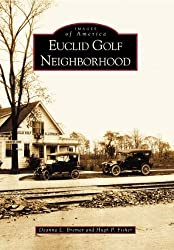 Euclid Golf Neighborhood (OH) (Images of America) by Deanna L. Bremer (2004-05-03)