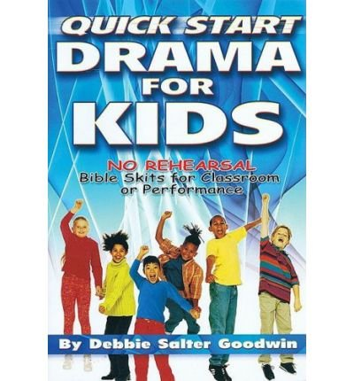 [(Quick Start Drama for Kids )] [Author: Debbie Salter Goodwin] [Sep-2009]