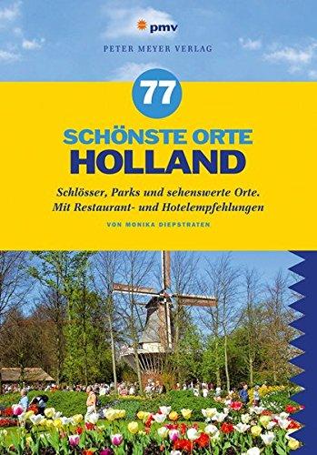 Preisvergleich Produktbild 77 schönste Orte Holland: Schlösser, Parks und sehenswerte Orte. Mit Restaurant- und Hotelempfehlungen