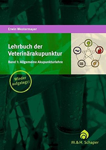 Lehrbuch der Veterinärakupunktur 01: Allgemeine Akupunkturlehre