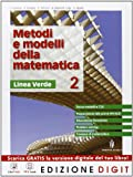 Metodi e modelli della matematica - Linea verde - Volume 2. Con Me book e Contenuti Digitali Integrativi online