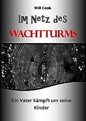Im Netz des Wachtturms - ein Vater kämpft um seine Kinder (Will Cook und die Wachtturmgesellschaft 3)