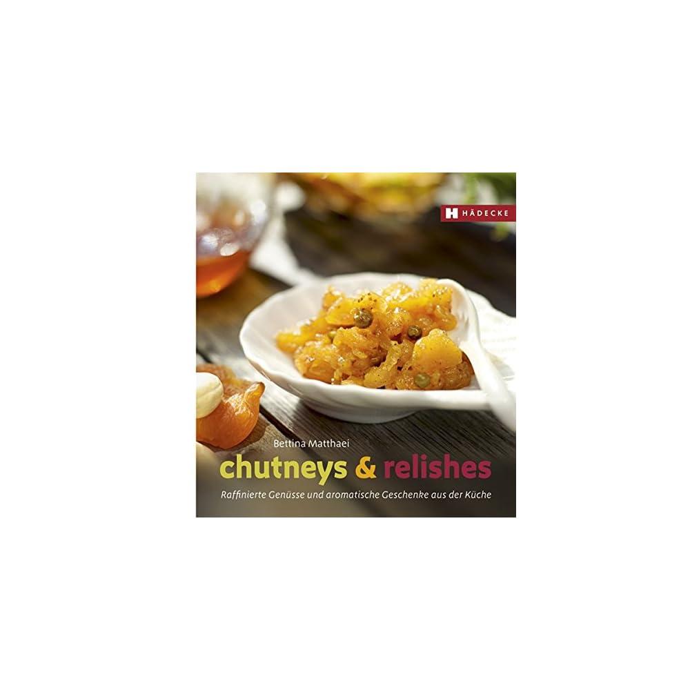 Chutneys Relishes Raffinierte Gensse Und Aromatische Geschenke Aus Der Kche Genuss Im Quadrat