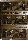 Trumpet Power Play I. Effizient zu Ausdauer und Höhe für Trompete in B / A Method For brass Musicians To Practise And Improve Their Stamina And Upper Register (Musik für Blechbläser)