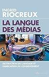 La Langue des médias : Destruction du langage et fabrication du consentement