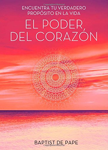 El Poder del Corazon (the Power of the Heart Spanish Edition): Encuentra Tu Verdadero Proposito En La Vida (Atria Espanol)