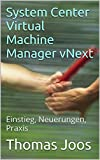 Image de System Center Virtual Machine Manager vNext: Einstieg, Neuerungen, Praxis