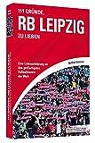 111 Gründe, RB Leipzig zu lieben - Eine Liebeserklärung an den großartigsten Fußballverein der Welt von Matthias Kämmerer (1. Oktober 2015) Broschiert