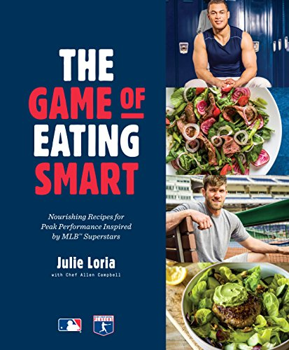The Game of Eating Smart: Nourishing Recipes for Peak Performance Inspired by MLB Superstars (English Edition) por Julie Loria