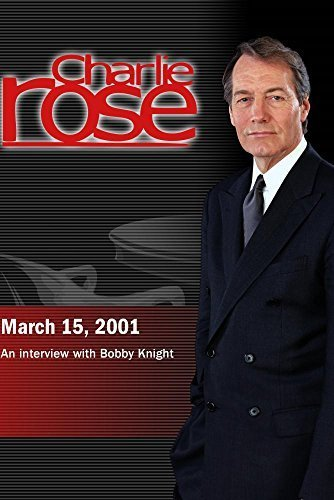 Charlie Rose with Bobby Knight (March 15, 2001) (Bobby Knight Dvd)