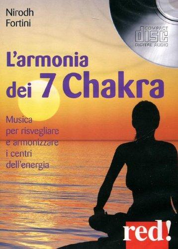 L'armonia dei 7 Chakra. Musica per risvegliare e armonizzare i centri dell'energia. CD Audio