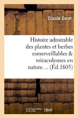 Histoire admirable des plantes et herbes esmerveillables & miraculeuses en nature (Éd.1605) par Claude Duret