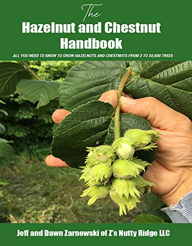 The Hazelnut and Chestnut Handbook: All you need to know to grow hazelnuts and chestnuts from 2 to 20,000 trees (English Edition)