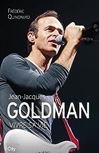 Jean-Jacques Goldman : vivre sa vie par Frédéric Quinonero