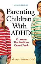 By Vincent J. Monastra Parenting Children with ADHD: 10 Lessons That Medicine Cannot Teach (Lifetools: Books for the General Public) (2nd Revised edition)