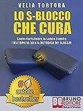 LO S-BLOCCO CHE CURA. Come Ripristinare La Salute Tramite L'Osteopatia 3D e La Metodica Dei Blocchi.