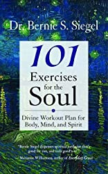 101 Exercises for the Soul: A Divine Workout Plan for Body, Mind and Spirit by Bernie S. Siegel (2005-09-30)