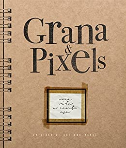 Grana & Pixels: Una vita a cento asa di [Gaetano Mansi]
