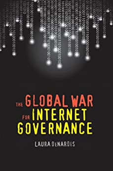 The Global War for Internet Governance par [DeNardis, Laura]