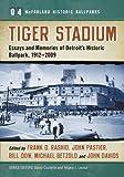 Tiger Stadium: Essays and Memories of Detroit's Historic Ballpark, 1912-2009 (Mcfarland Historic Ballparks, Band 4)
