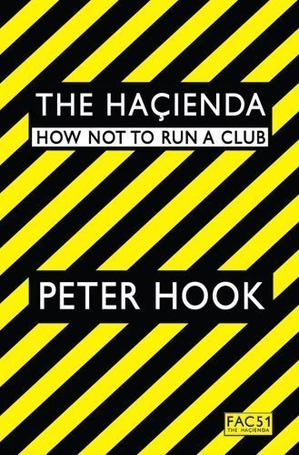 The Hacienda: How Not to Run a Club by Peter Hook (Nov 23 2010)