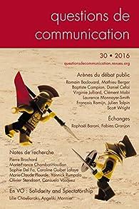 Questions de Communication, N 30/2016. Arenes du Debat Public par Romain Badouard