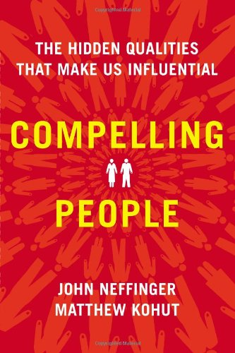 Compelling People: The Hidden Qualities That Make Us Influential por John Neffinger