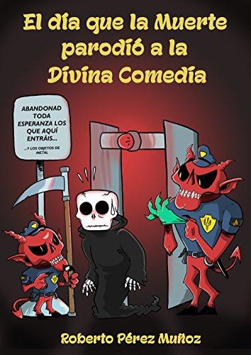 El día que la Muerte parodió a la Divina Comedia (El día que la Muerte... nº 4) (Spanish Edition)