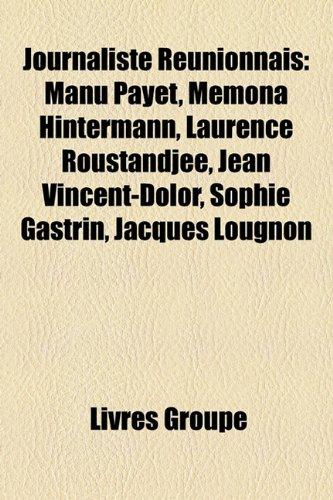 Journaliste Runionnais: Manu Payet, Memona Hintermann, Laurence Roustandjee, Jean Vincent-Dolor, Sophie Gastrin, Jacques Lougnon