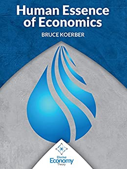 The Human Essence of Economics (English Edition) di [Koerber, Bruce]