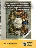 De la reproducción del soporte a la edición del contenido. Protocolos de intervención digital sobre las imágenes en función de su valor de uso.