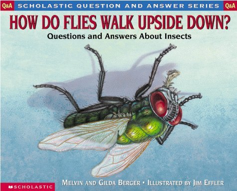 How Do Flies Walk Upside Down?: Questions and Answers about Insects (Scholastic Question & Answer) by Melvin Berger (1999-08-01)