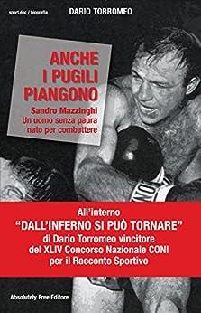 Anche i pugili piangono: Sandro Mazzinghi Un uomo senza paura nato per combattere (Sport.doc) di [Dario Torromeo]
