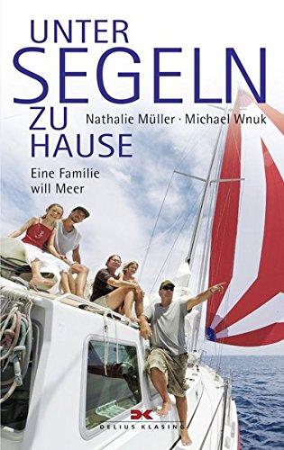 Unter Segeln zu Hause: Eine Familie will Meer (Und Haus Familie)
