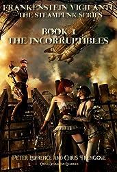 The Incorruptibles (Book One, Frankenstein Vigilante): Frankenstein Vigilante: The Steampunk Series (Frankenstein Vigilante. The Steampunk Series. 1)
