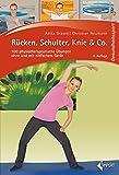Rücken, Schulter, Knie & Co.: 100 physiotherapeutische Übungen ohne und mit einfachem Gerät