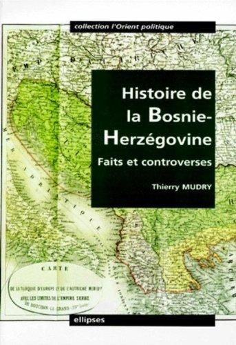 HISTOIRE DE LA BOSNIE-HERZEGOVINE. : Faits et controverses par Thierry Mudry