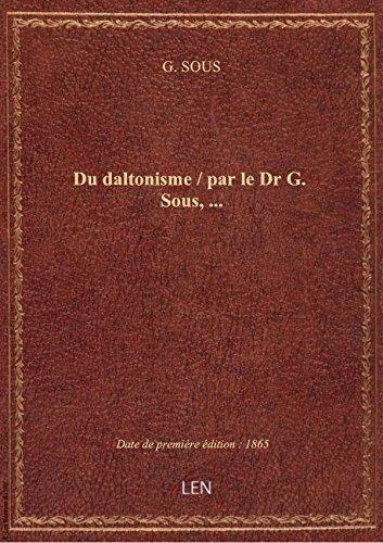 Du daltonisme / par le Dr G. Sous,...